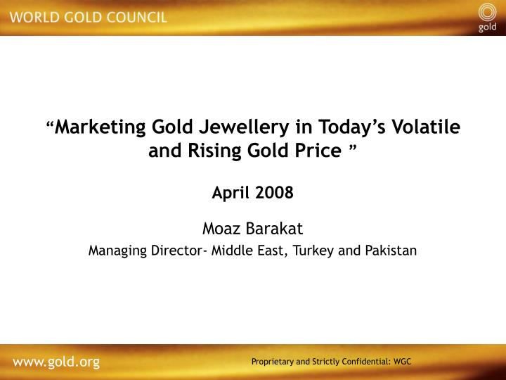 marketing gold jewellery in today s volatile and rising gold price april 2008 n.