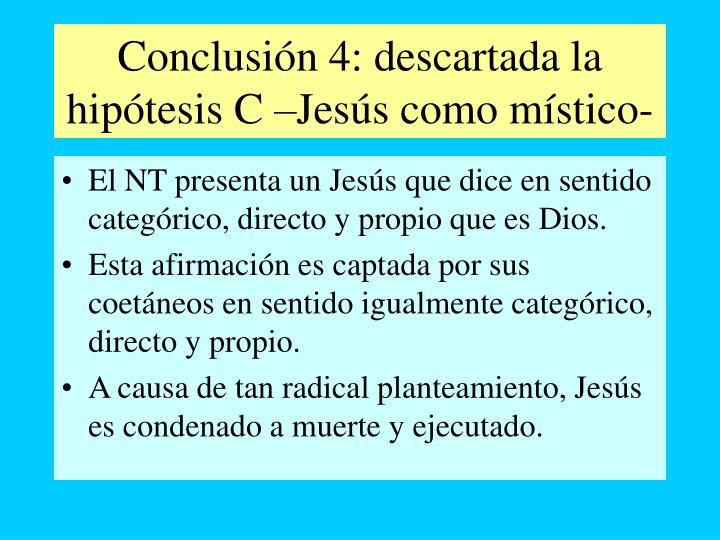 Conclusión 4: descartada la hipótesis C –Jesús como místico-