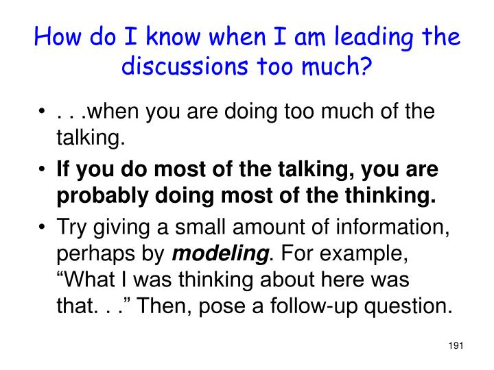 How do I know when I am leading the discussions too much?
