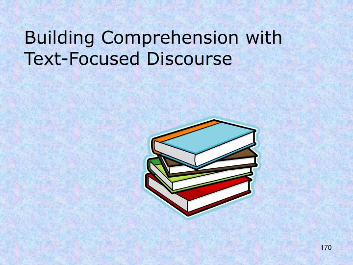 Building Comprehension with Text-Focused Discourse