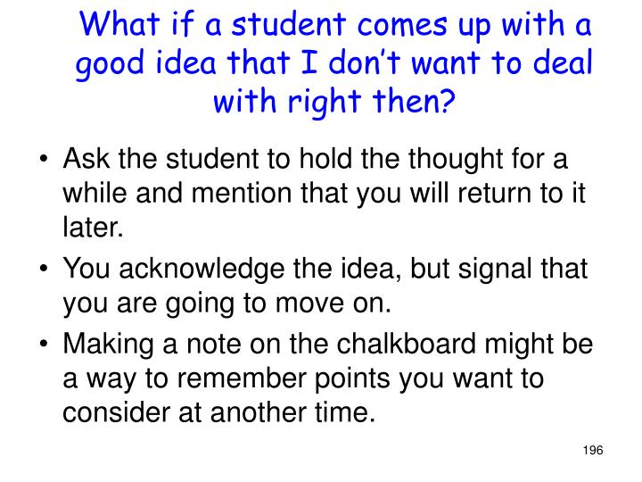 What if a student comes up with a good idea that I don't want to deal with right then?