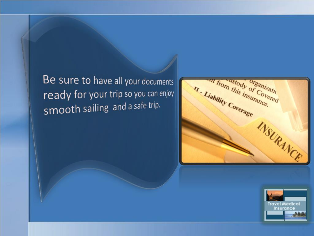 Be sure to have all your documents ready for your trip so you can enjoy smooth sailing  and a safe trip.