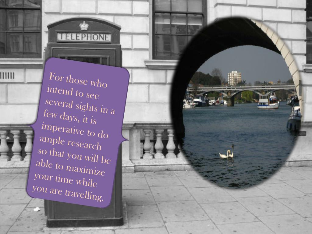 For those who intend to see several sights in a few days, it is imperative to do ample research so that you will be able to maximize your time while you are travelling.