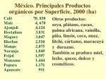 m xico principales productos org nicos por superficie 2000 ha