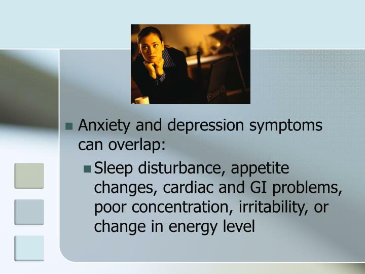 Anxiety and depression symptoms can overlap:
