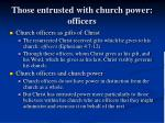those entrusted with church power officers