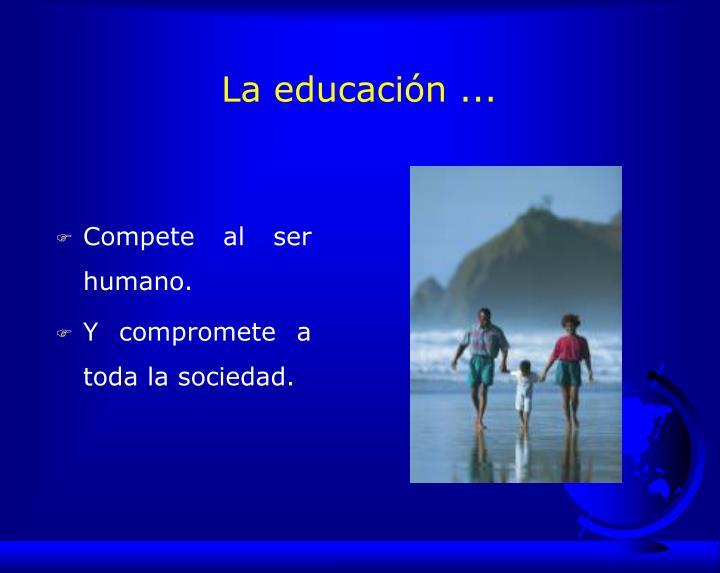 La educación ...