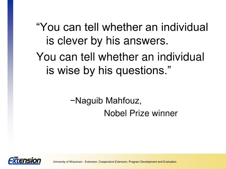 """""""You can tell whether an individual is clever by his answers."""