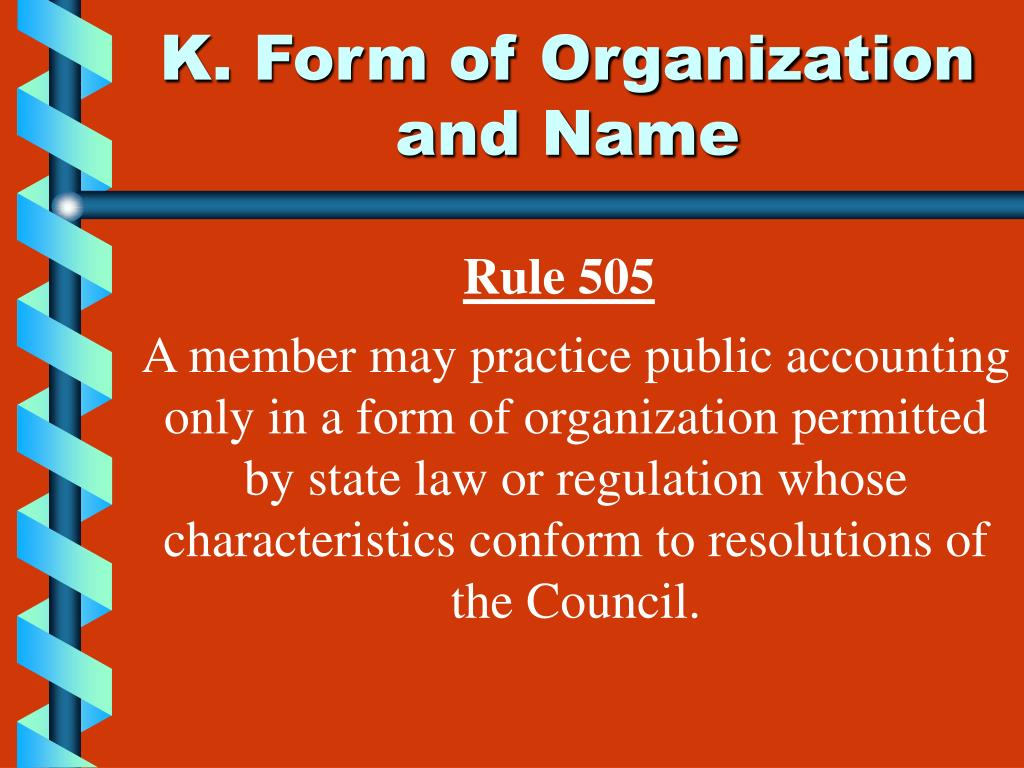 K. Form of Organization and Name