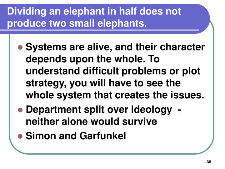 Dividing an elephant in half does not produce two small elephants.