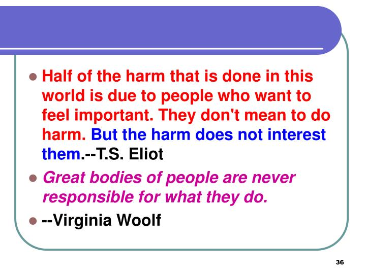 Half of the harm that is done in this world is due to people who want to feel important. They don't mean to do harm.