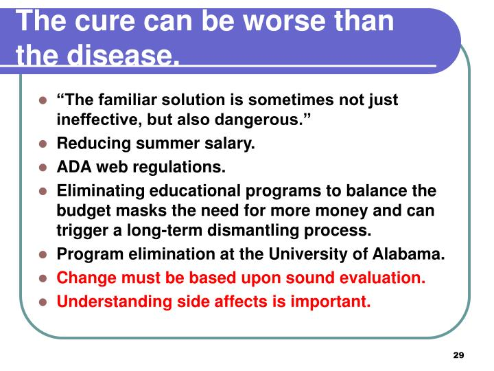 The cure can be worse than the disease.