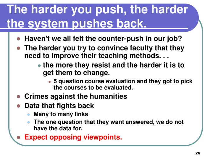 The harder you push, the harder the system pushes back.