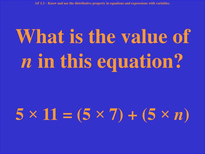 AF 1.3 – Know and use the distributive property in equations and expressions with variables.