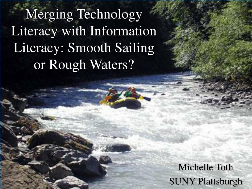 merging technology literacy with information literacy smooth sailing or rough waters l.