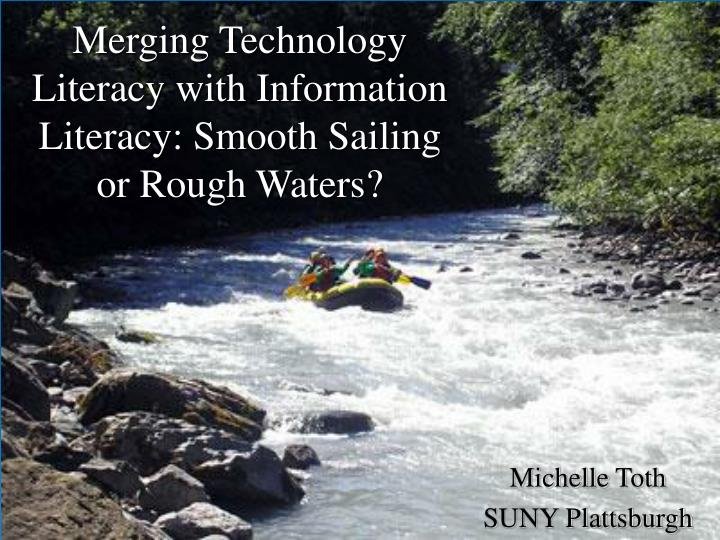 Merging technology literacy with information literacy smooth sailing or rough waters