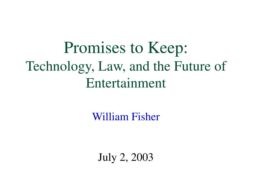 promises to keep technology law and the future of entertainment william fisher july 2 2003 l.