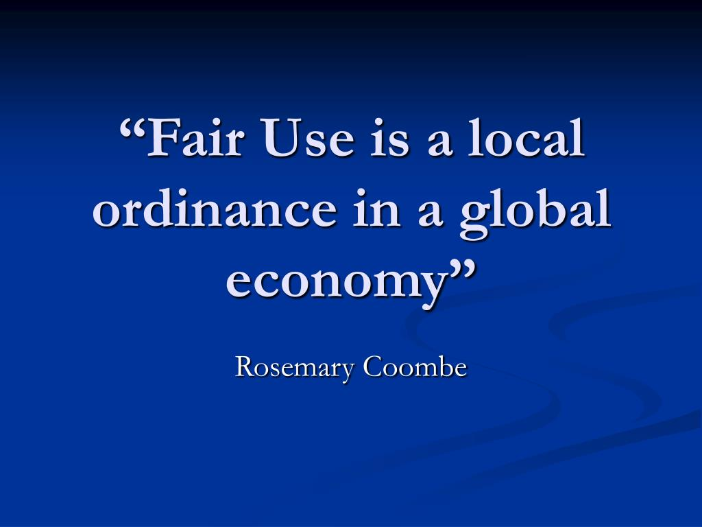"""""""Fair Use is a local ordinance in a global economy"""""""