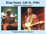 king sunny ad b 1946 minister of enjoyment