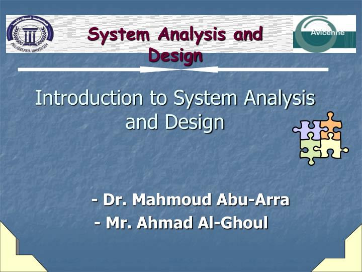 system analysis System analysis is a major activity which takes place when we are structure a latest system or analysis will help us to understand about the existing system and also will know the requirements.