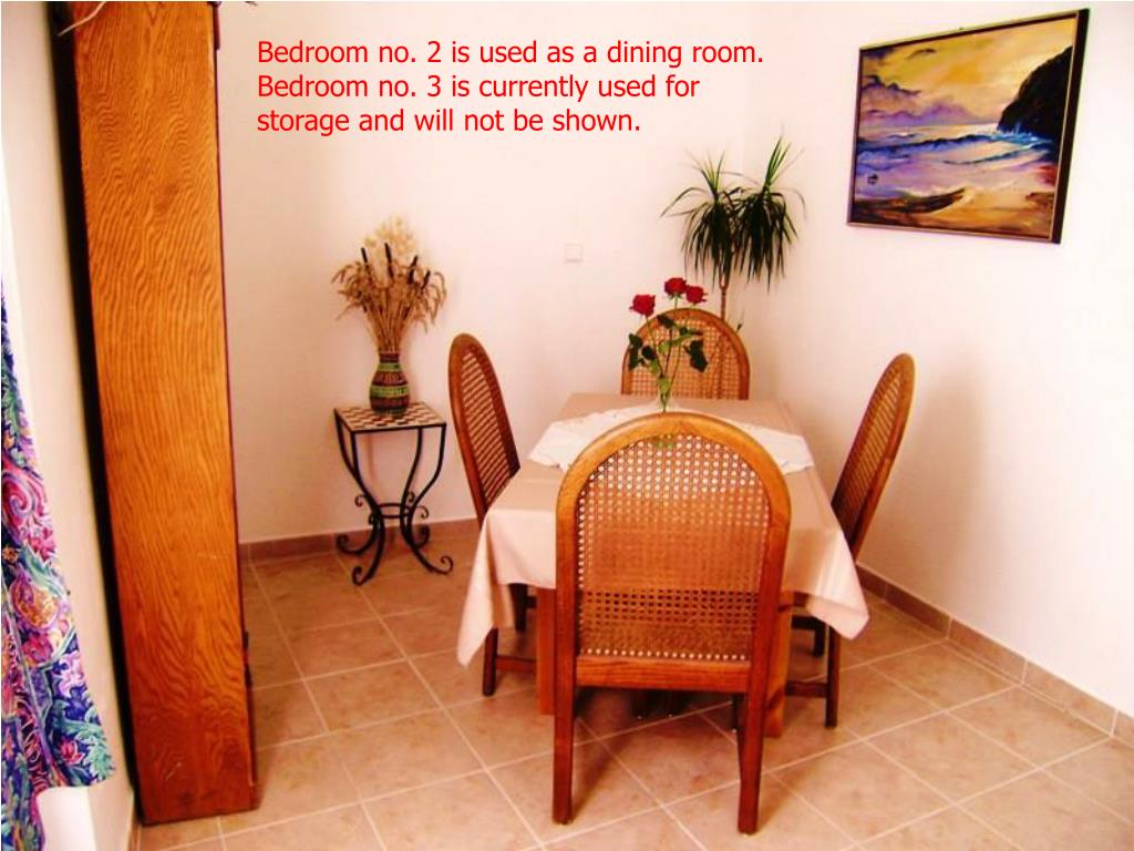 Bedroom no. 2 is used as a dining room. Bedroom no. 3 is currently used for storage and will not be shown.