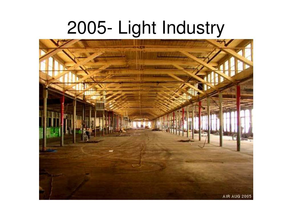 2005- Light Industry