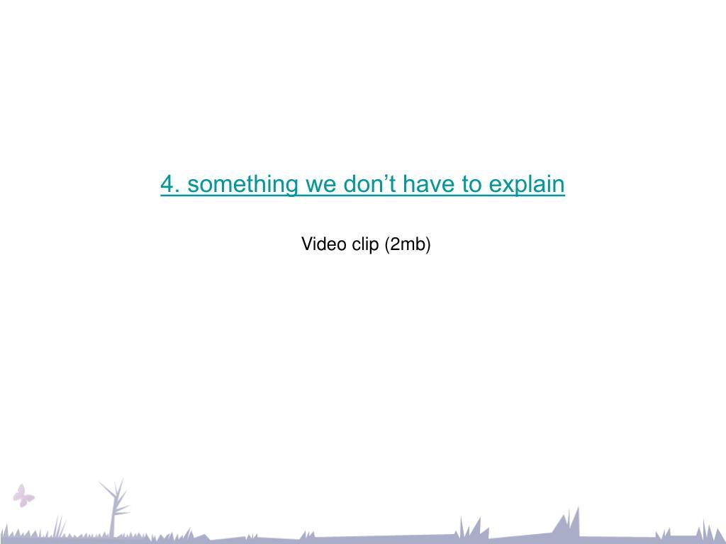 4. something we don't have to explain