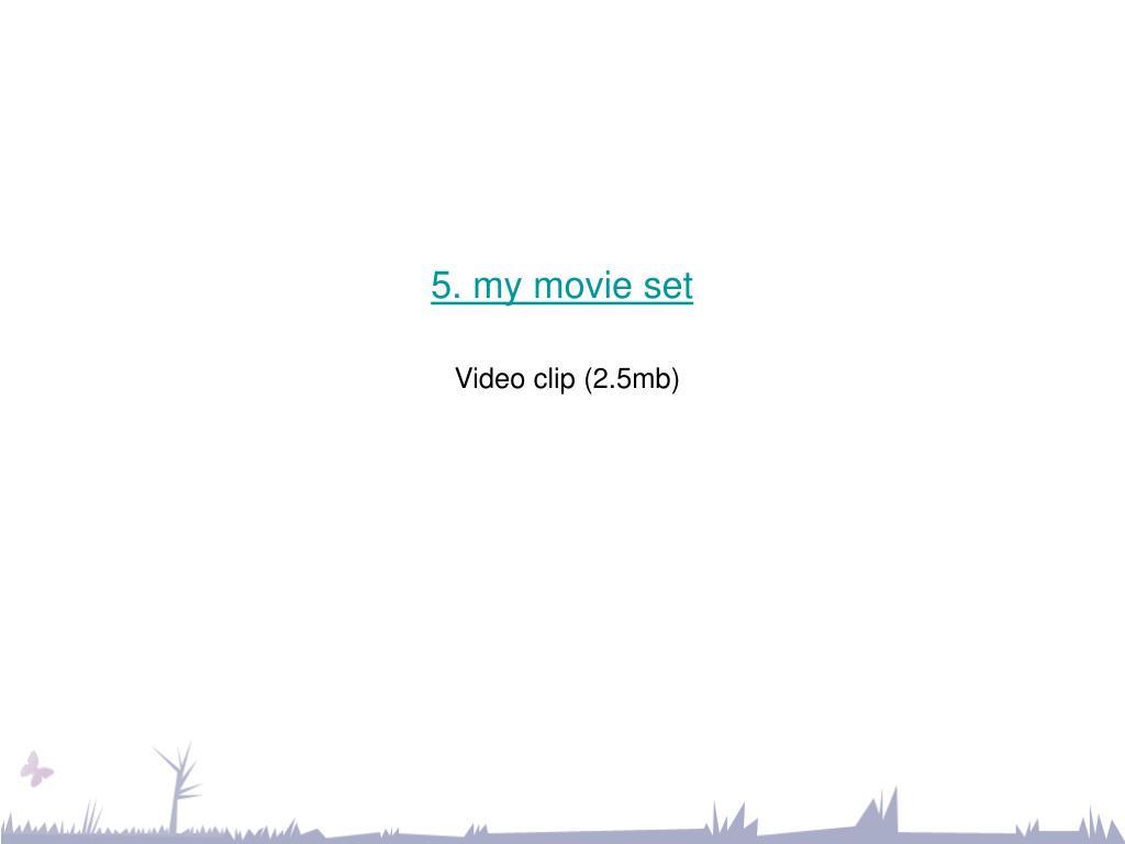 5. my movie set