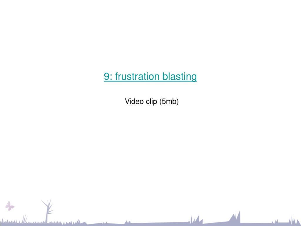 9: frustration blasting