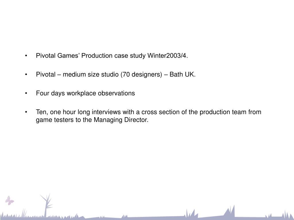 Pivotal Games' Production case study Winter2003/4.