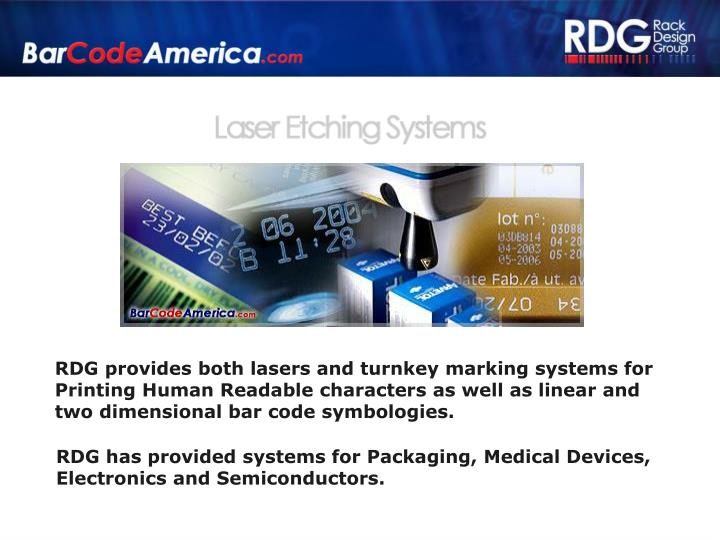 RDG provides both lasers and turnkey marking systems for Printing Human Readable characters as well as linear and two dimensional bar code symbologies.