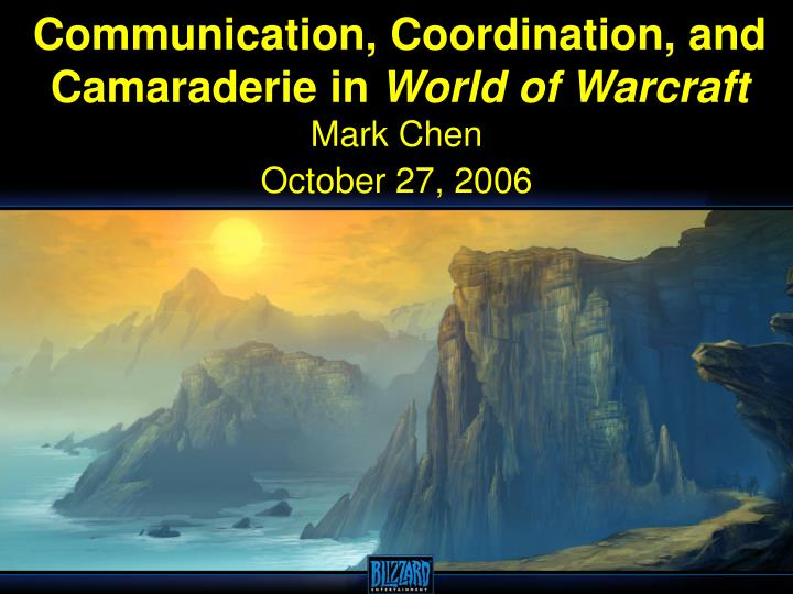 Communication coordination and camaraderie in world of warcraft