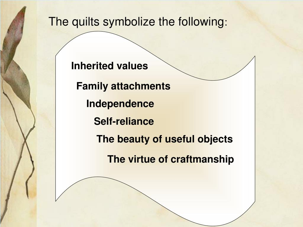 The quilts symbolize the following