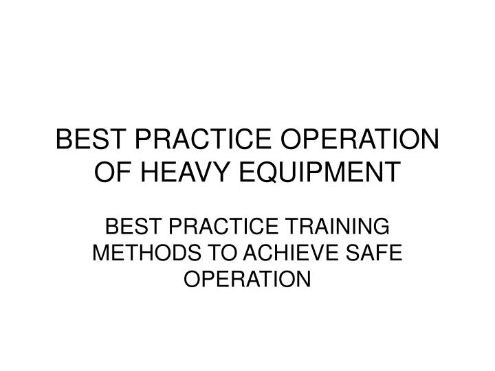best practice operation of heavy equipment n.