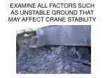 examine all factors such as unstable ground that may affect crane stability