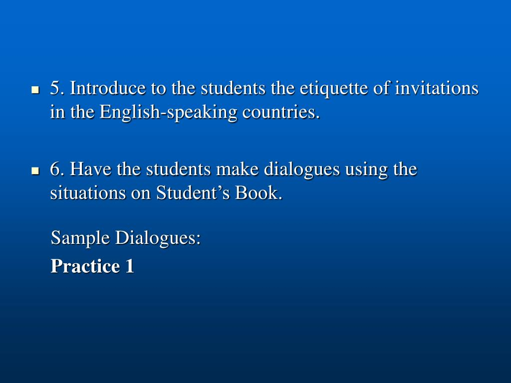 5. Introduce to the students the etiquette of invitations in the English-speaking countries.