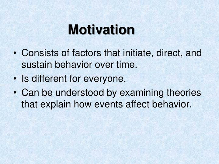 Consists of factors that initiate, direct, and sustain behavior over time.