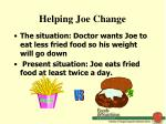 helping joe change