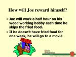 how will joe reward himself
