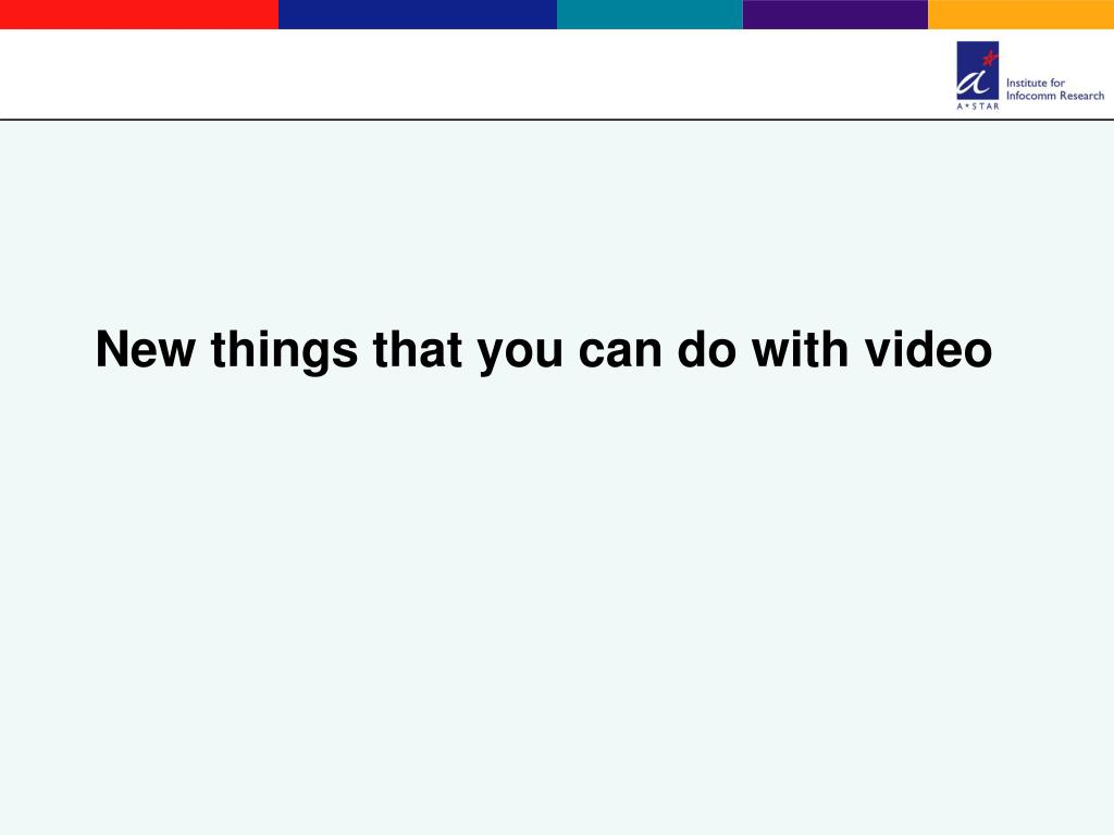 New things that you can do with video