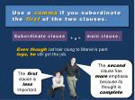 use a comma if you subordinate the first of the two clauses