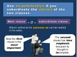 use no punctuation if you subordinate the second of the two clauses