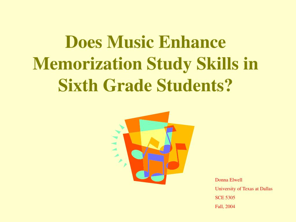 does music enhance memorization study skills in sixth grade students l.