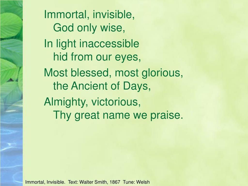 Immortal, invisible,