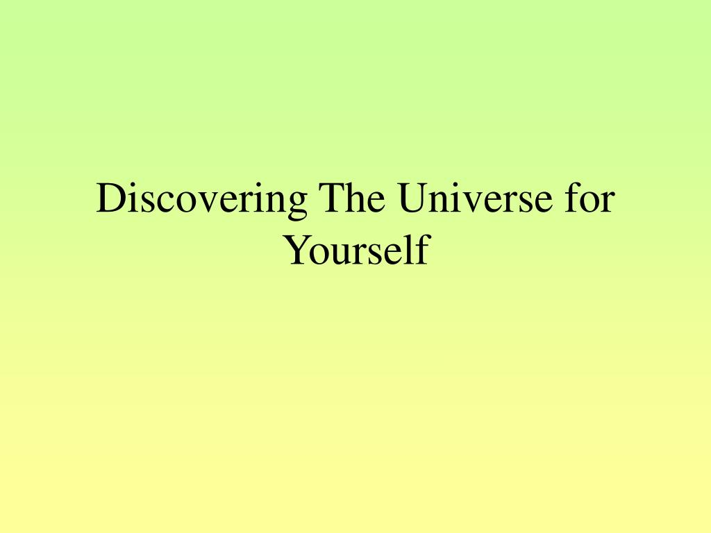 discovering the universe for yourself l.