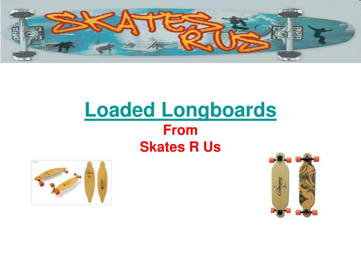 Loaded longboards from skates r us