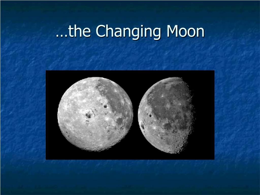 …the Changing Moon