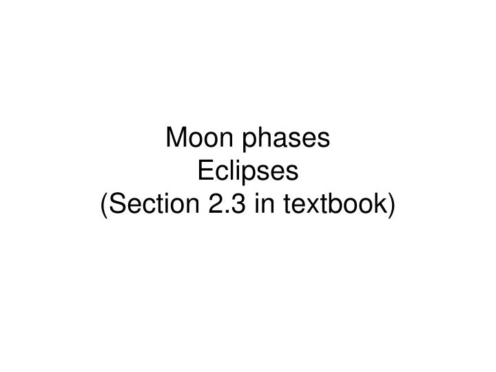 Moon phases eclipses section 2 3 in textbook