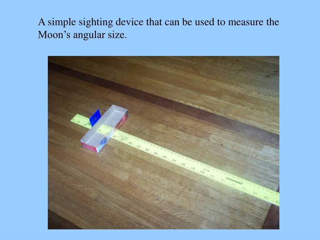 A simple sighting device that can be used to measure the