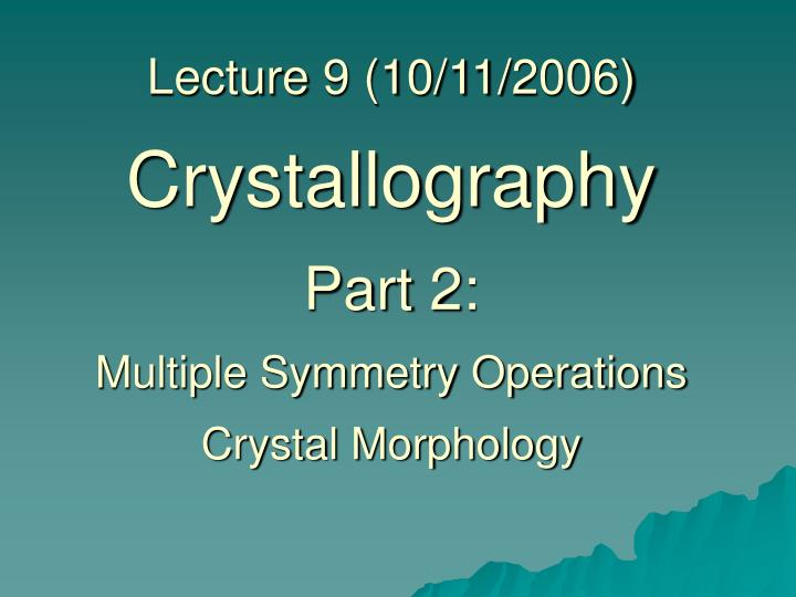 Lecture 9 10 11 2006 crystallography part 2 multiple symmetry operations crystal morphology